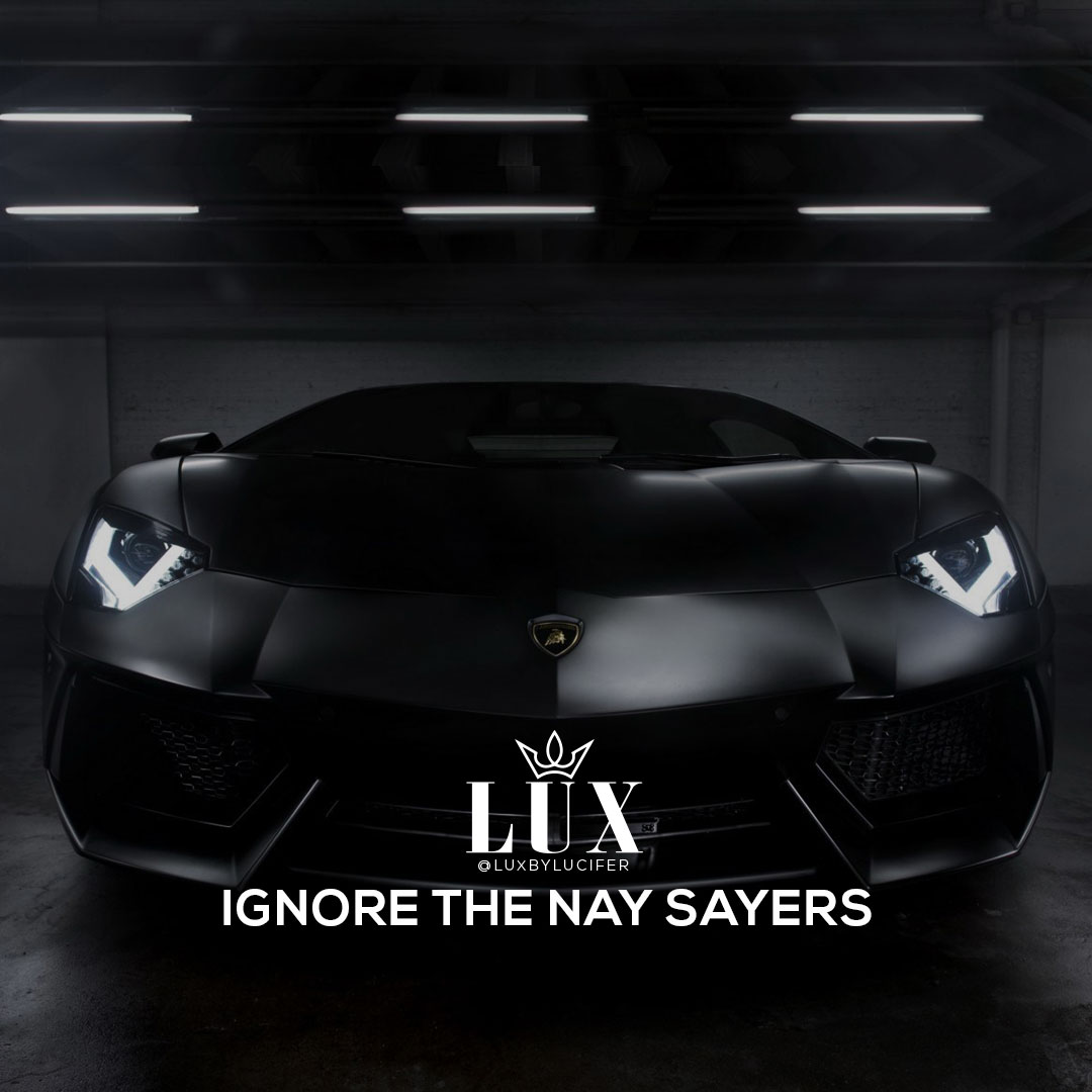 Ignore the nay sayers
