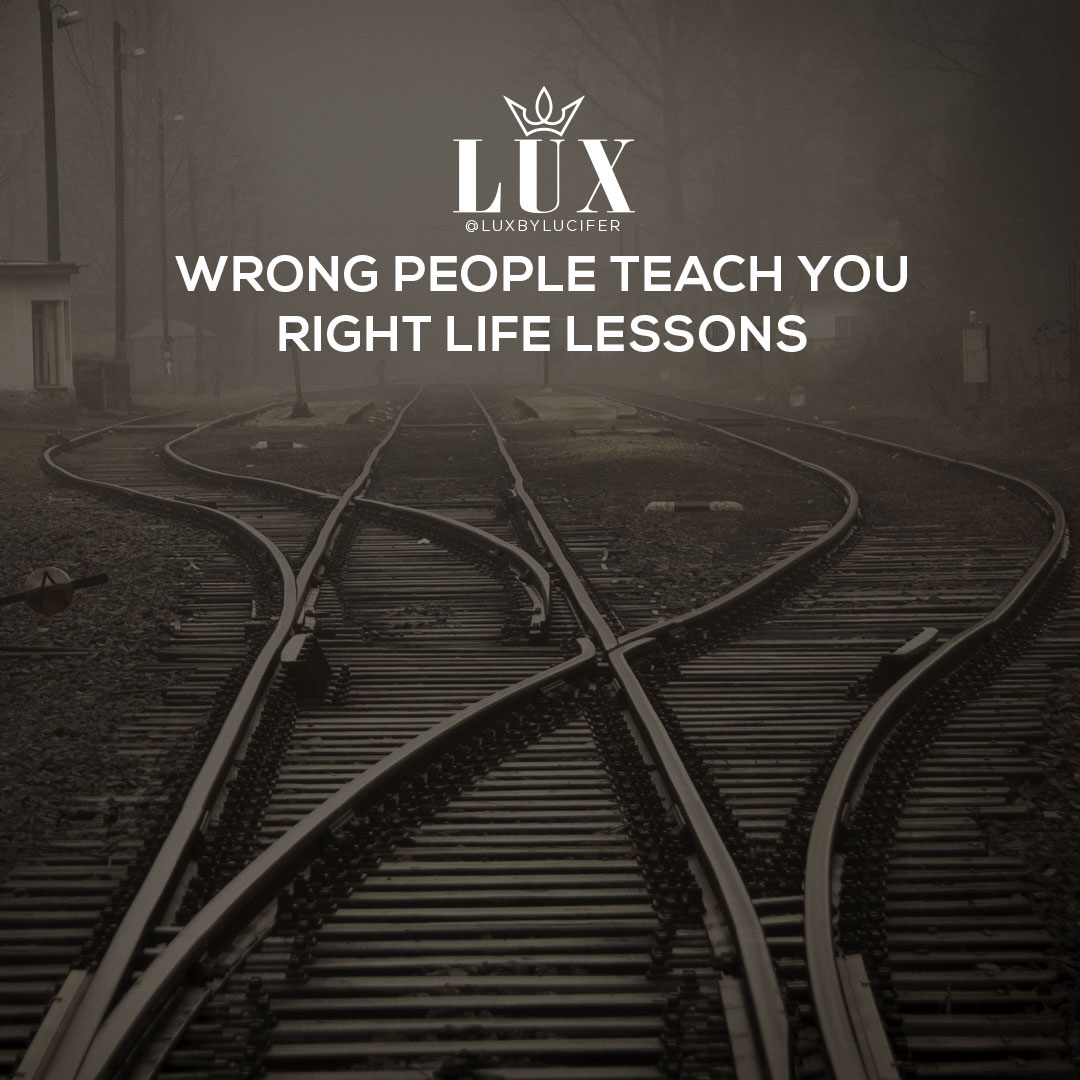 Wrong People Teach Life Lessons